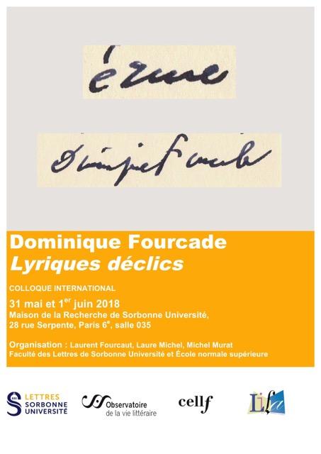 « Littéral et lyrique », communication au colloque « Dominique Fourcade » , vendredi 31 mai 2018 , à 9 h 30, Maison de la Recherche de Sorbonne Université, 28, rue Serpente, Paris 6ème.