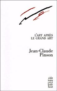 L'art après le grand art Jean-Claude Pinson philosophe et poète
