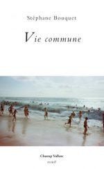 « Elargissement de la poésie », note sur Vie commune de Stéphane Bouquet (Champ Vallon 2016), sur Sitaudis :