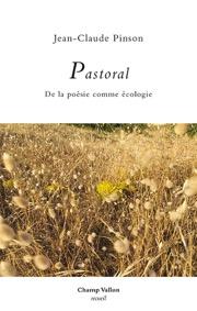 PASTORAL, De la poésie comme écologie (essai), Jean-Claude Pinson